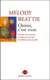Melody Beattie - Choisir, c'est vivre - Prendre son existence en main pour en tirer le meilleur parti possible.