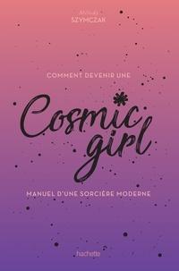 Téléchargement de livres pdf Rapidshare Cosmic Girl, manuel d'une sorcière moderne par Melody Szymczak 9782016277461