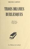 Melter Campion et Guillaume Dégé - Trois drames burlesques.