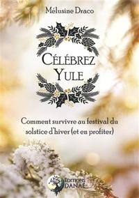 Célébrez Yule - Comment survivre au festival du solstice dhiver (et en profiter).pdf