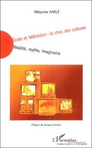 Mélusine Harlé - Ecole et télévision : le choc des cultures - Réalité, mythe, imaginaire.