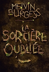 Melvin Burgess - La sorcière oubliée.