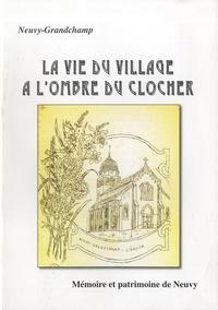 Memoire et patrimoine de Neuvy - Neuvy-Grandchamp - La vie du village à l'ombre du clocher.