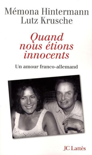 Mémona Hintermann et Lutz Krusche - Quand nous étions innocents - Un amour franco-allemand.