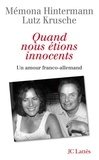 Mémona Hintermann et Lutz Krusche - Quand nous étions innocents.