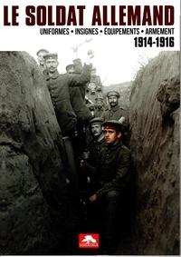 Memorabilia - Le soldat allemand (1914-1916) - Uniformes, insignes, équipements, armement.