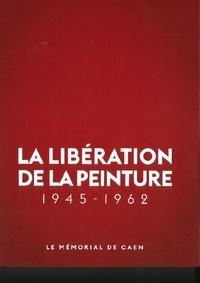 Mémorial de Caen - La Libération de la Peinture 1945 - 1962.