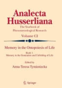 Anna-Teresa Tymieniecka - Memory in the Ontopoiesis of Life - Book One. Memory in the Generation and Unfolding of Life.