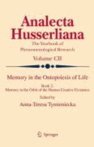 Anna-Teresa Tymieniecka - Memory in the Ontopoiesis of Life - Book Two. Memory in the Orbit of the Human Creative Existence.