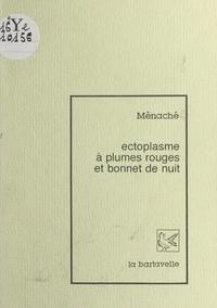 Ménaché - Ectoplasme à plumes rouges et bonnet de nuit.