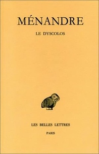 Ménandre - Oeuvres - Tome 1, 2e partie, Le Dyscolos.