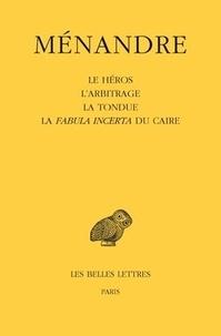 Ménandre - Oeuvres - Tome 2, Le Héros, L'Arbitrage, La Tondue, La Fabula incerta du Caire.
