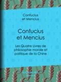 Mencius et Guillaume Pauthier - Confucius et Mencius - Les Quatre Livres de philosophie morale et politique de la Chine.