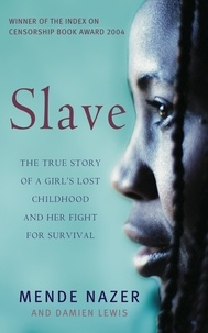 Mende Nazer et Damien Lewis - Slave - The True Story of a Girl's Lost Childhood and Her FIght for Survival.