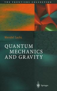 Mendel Sachs - Quantum Mechanics and Gravity.