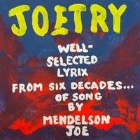 Mendelson Joe - Joetry - Well-Selected Lyrix from Six Decades of Song.