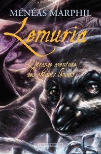 Ménéas Marphil - Lemuria - L'étrange aventure des enfants lémurs.
