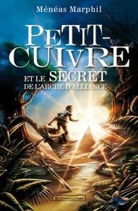 Ménéas Marphil - Petit-Cuivre et le secret de l'arche d'Alliance.