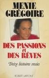 Menie Grégoire - Des Passions et des rêves - 13 histoires vraies.