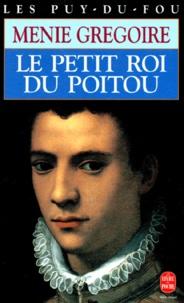 Menie Grégoire - Les Puy-du-Fou Tome 2 : Le petit roi du Poitou.