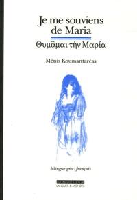 Menis Koumantareas - Je me souviens de Maria - Edition bilingue français-grec.