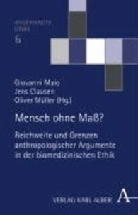 Mensch ohne Maß? - Reichweite und Grenzen anthropologischer Argumente in der biomedizinischen Ethik.