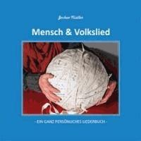 Mensch und Volkslied - Ein ganz persönliches Liederbuch.