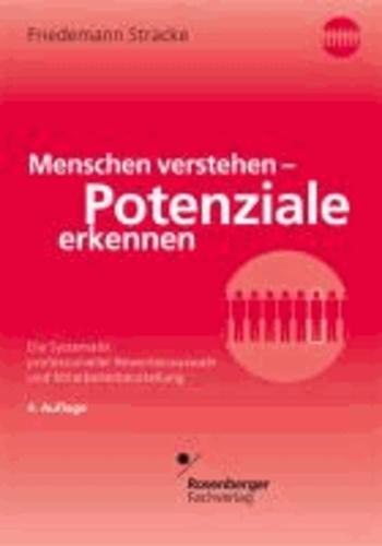 Menschen verstehen - Potenziale erkennen - Die Systematik professioneller Bewerberauswahl und Mitarbeiterbeurteilung.
