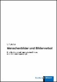 Menschenbilder und Bilderverbot - Eine Studie zum anthropologischen Diskurs in der Behindertenpädagogik.