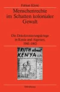 Menschenrechte im Schatten kolonialer Gewalt - Die Dekolonisierungskriege in Kenia und Algerien 1945-1962.
