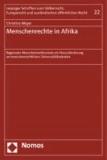 Menschenrechte in Afrika - Regionaler Menschenrechtsschutz als Herausforderung an menschenrechtliches Universalitätsdenken.