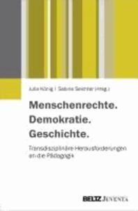 Menschenrechte. Demokratie. Geschichte - Transdisziplinäre Herausforderungen an die Pädagogik.