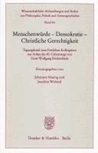 Menschenwürde - Demokratie - Christliche Gerechtigkeit - Tagungsband zum Festlichen Kolloquium aus Anlass des 80. Geburtstags von Ernst-Wolfgang Böckenförde.