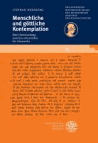 Menschliche und göttliche Kontemplation - Eine Untersuchung zum ,bios theoretikos' bei Aristoteles.