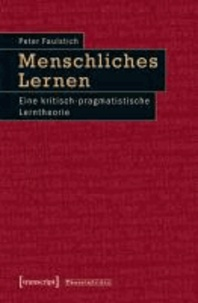 Menschliches Lernen - Eine kritisch-pragmatistische Lerntheorie.