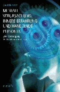 Mentale Verursachung, innere Erfahrung und handelnde Personen - Eine Verteidigung des Epiphänomenalismus.