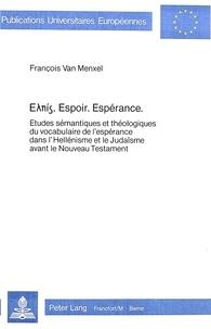 Menxel francois Van - ?????. Espoir. Espérance. - Etudes sémantiques et théologiques du vocabulaire de l'espérance dans l'Hellénisme et le Judaïsme avant le Nouveau Testament.