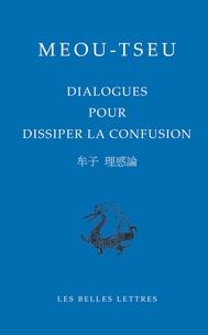 Meou-Tseu - Dialogues de Meou-Tseu pour dissiper la confusion.