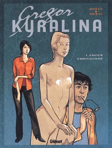 Méral et  Makyo - Grégor Kyralina Tome 1 : Amour empoisonné.