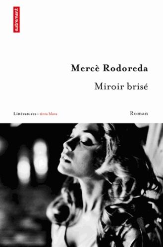 Mercè Rodoreda - Miroir brisé.