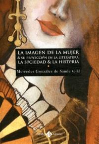 Mercedes Gonzalez de Sande - La imagen de la mujer y su proyeccion en la literatura - La sociedad y la historia.
