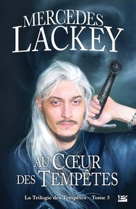 Mercedes Lackey - La trilogie des Tempêtes T03 Au coeur des Tempêtes  : La trilogie des Tempêtes T03 Au coeur des Tempêtes - La trilogie des Tempêtes.
