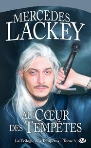 Mercedes Lackey - La trilogie des tempêtes Tome 3 : Au coeur des tempêtes.