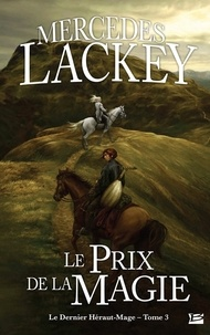 Mercedes Lackey - Le dernier Héraut-Mage T03 Le Prix de la magie  : Le dernier Héraut-Mage T03 Le Prix de la magie - Le dernier Héraut-Mage.