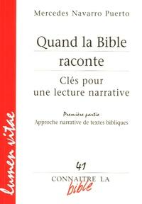 Quand la Bible raconte Clés pour une lecture narrative- Première partie, Approche narrative de textes bibliques - Mercedes Navarro Puerto |