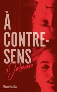 Mercedes Ron - A contre-sens Tome 3 : Jalousie.