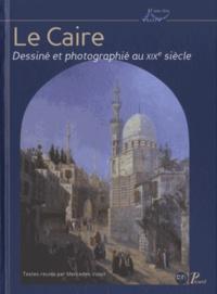 Mercedes Volait - Le Caire dessiné et photographié au XIXe siècle - Photographies et dessins.