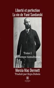 Mercia Mac Dermott - Liberté et perfection - La vie de Yané Sandanski - Tome 1, Les temps tumultueux.
