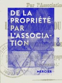 Mercier - De la propriété par l'association - Et de l'organisation du travail par la corporation collective.