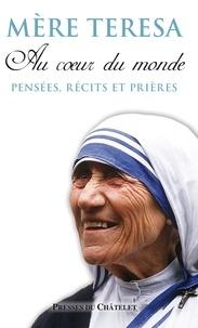 Mère Teresa et  Mère Teresa - Au coeur du monde - Pensées, récits et prières.